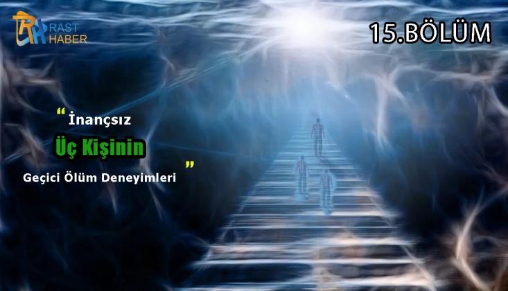 Hayattan Sonraki Hayat 15. Bölüm (İnançsız Üç Kişinin Geçici Ölüm Deneyimleri)/VİDEO
