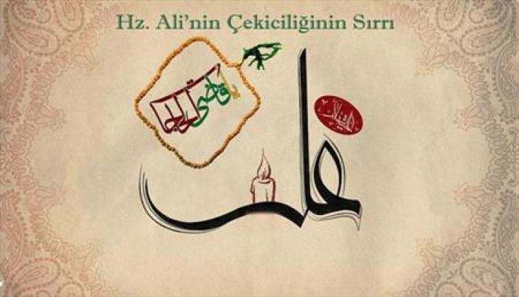 Hz. Ali'nin Çekiciliğinin Sırrı