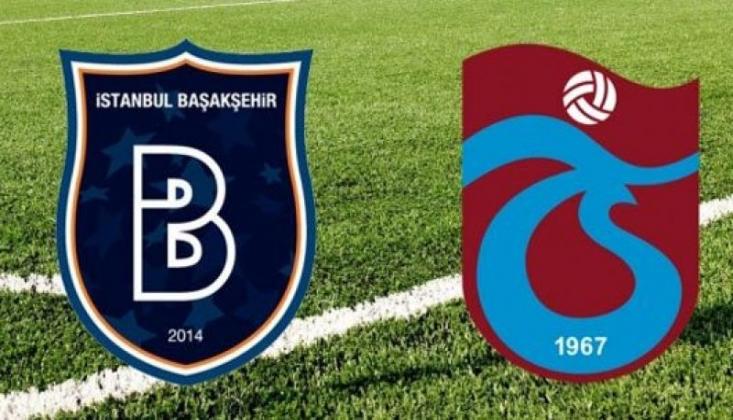 Medipol Başakşehir - Trabzonspor Muhtemel 11'ler