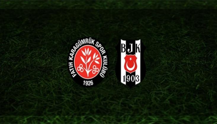 Beşiktaş - Fatih Karagümrük Muhtemel 11'ler