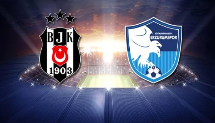 Erzurumspor - Beşiktaş Muhtemel 11'ler